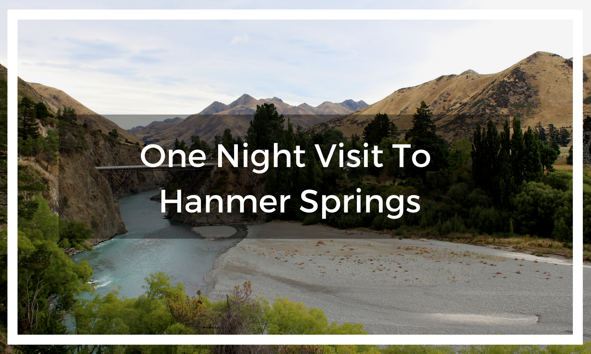 Title text overlay of the mountains, river, and bridge of Hanmer Springs in New Zealand